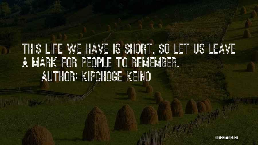 Life Is Short So Quotes By Kipchoge Keino