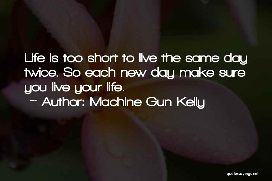 Life Is Short So Quotes By Machine Gun Kelly