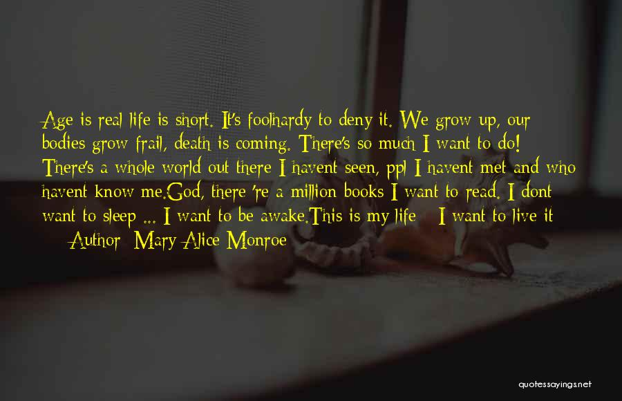Life Is Short So Quotes By Mary Alice Monroe