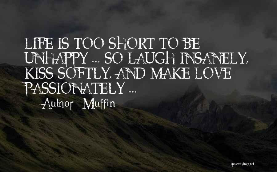 Life Is Short So Quotes By Muffin