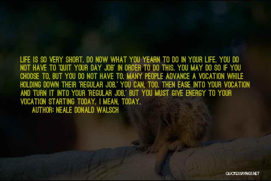 Life Is Short So Quotes By Neale Donald Walsch
