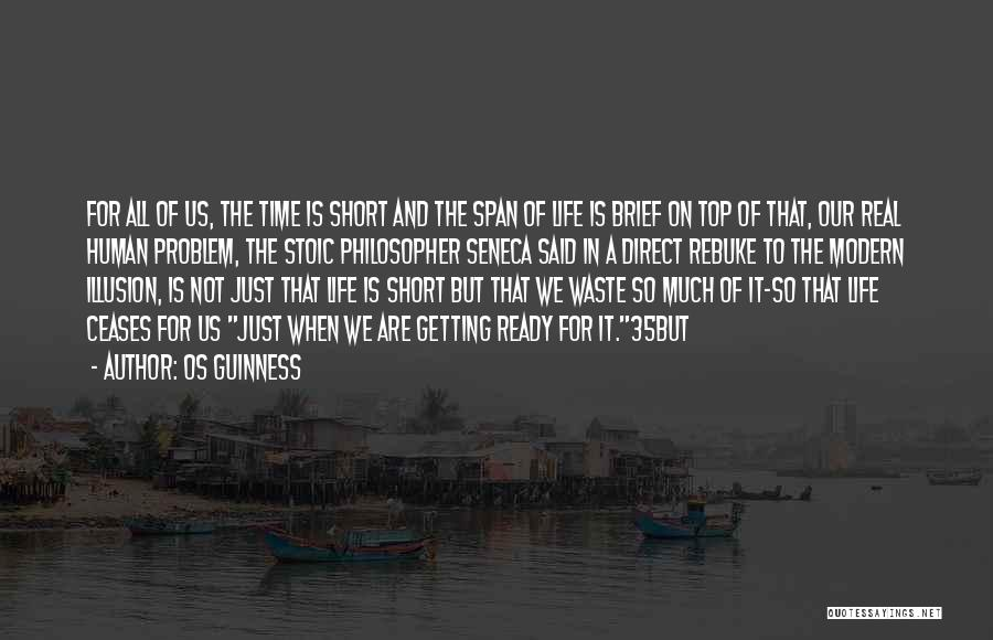 Life Is Short So Quotes By Os Guinness