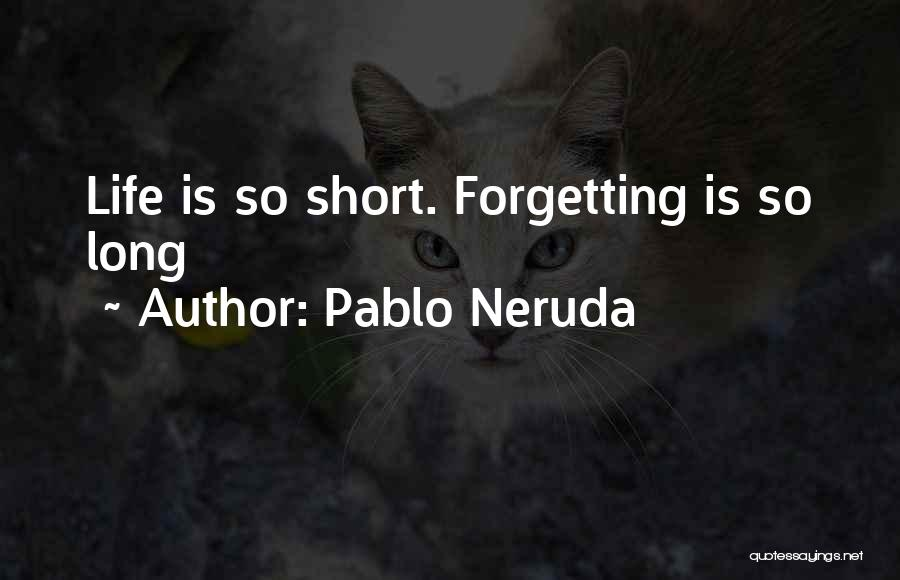 Life Is Short So Quotes By Pablo Neruda
