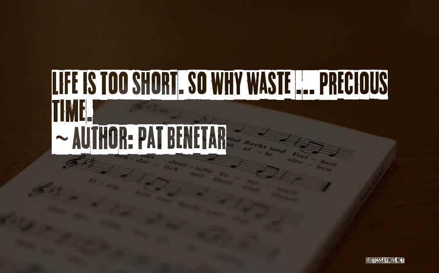 Life Is Short So Quotes By Pat Benetar