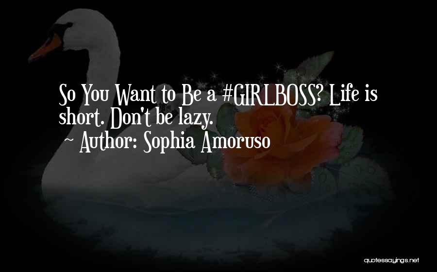 Life Is Short So Quotes By Sophia Amoruso