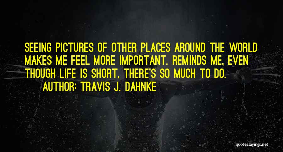 Life Is Short So Quotes By Travis J. Dahnke