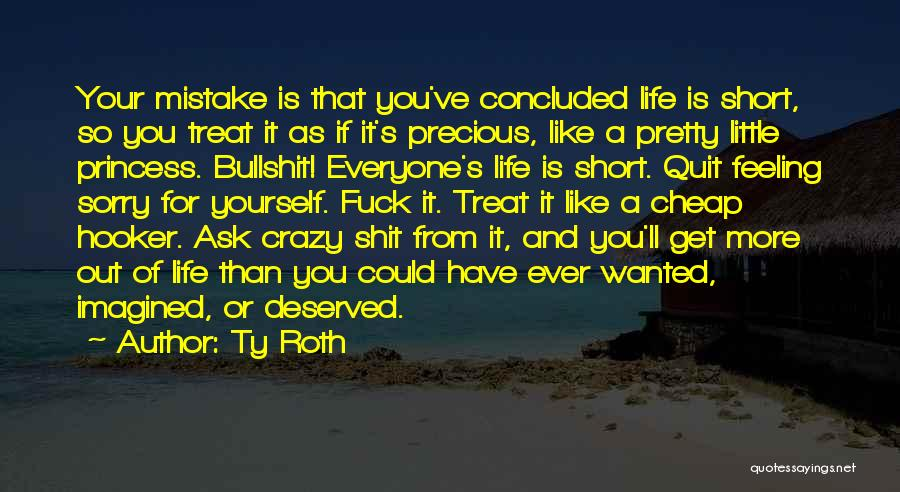 Life Is Short So Quotes By Ty Roth