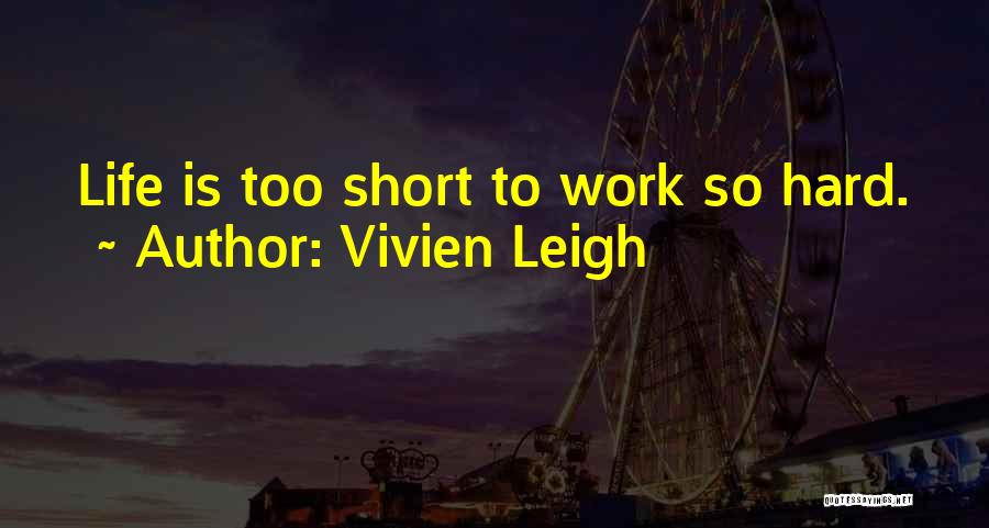 Life Is Short So Quotes By Vivien Leigh