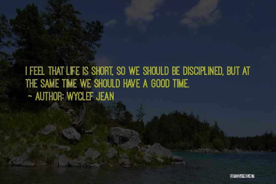 Life Is Short So Quotes By Wyclef Jean