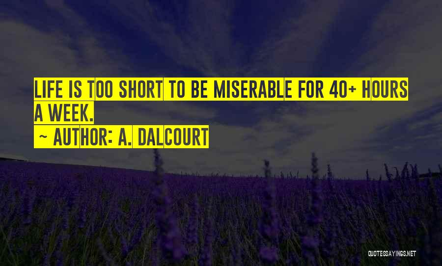 Life Is Too Short For Quotes By A. Dalcourt