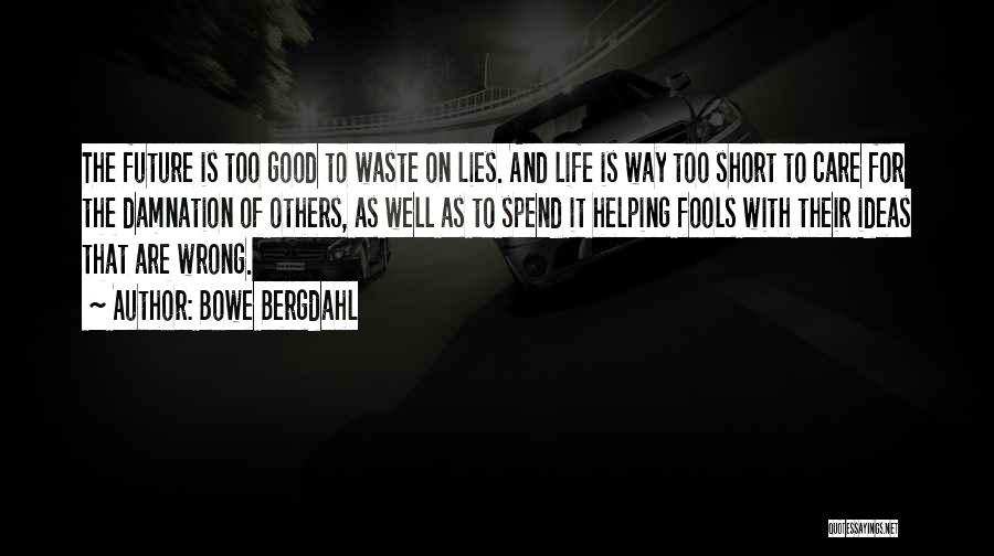 Life Is Too Short For Quotes By Bowe Bergdahl