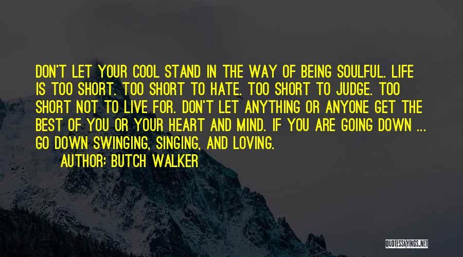 Life Is Too Short For Quotes By Butch Walker