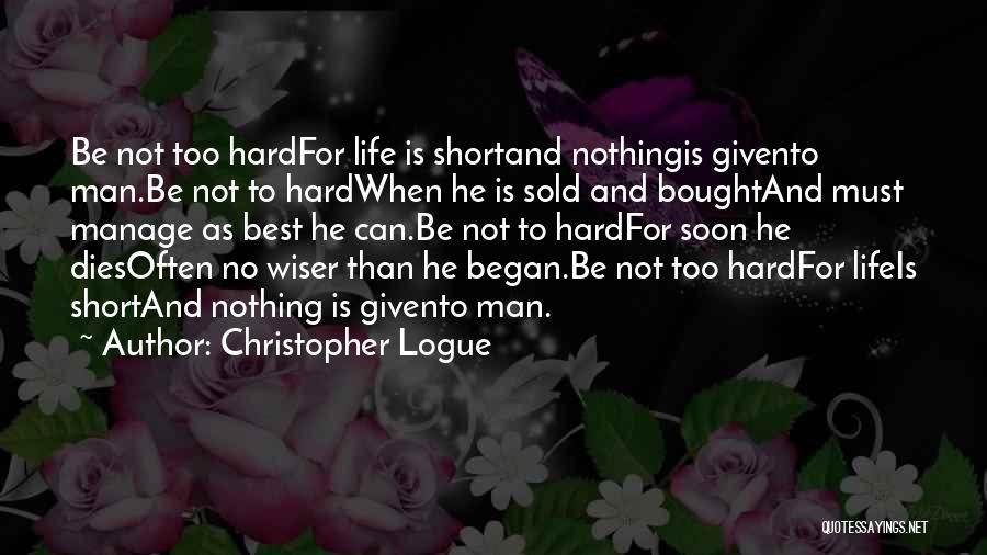 Life Is Too Short For Quotes By Christopher Logue