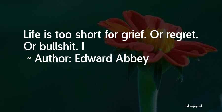 Life Is Too Short For Quotes By Edward Abbey