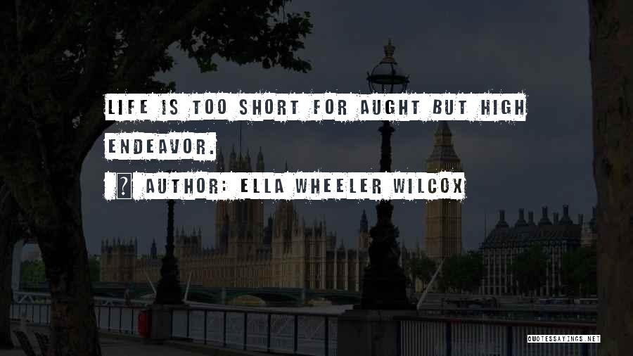 Life Is Too Short For Quotes By Ella Wheeler Wilcox