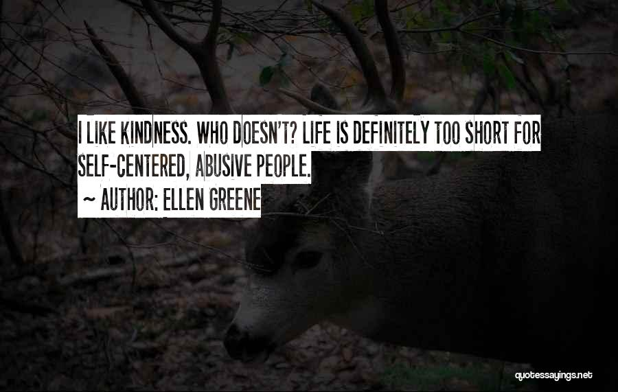 Life Is Too Short For Quotes By Ellen Greene