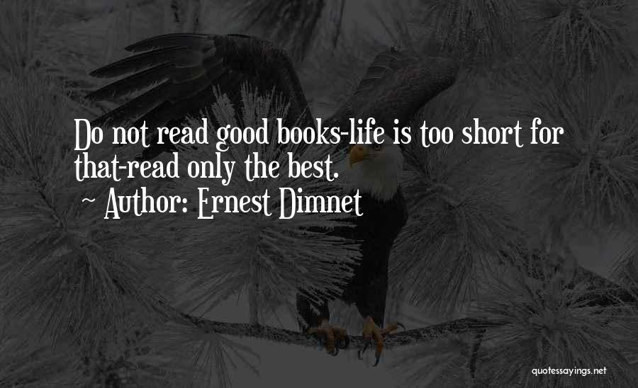 Life Is Too Short For Quotes By Ernest Dimnet