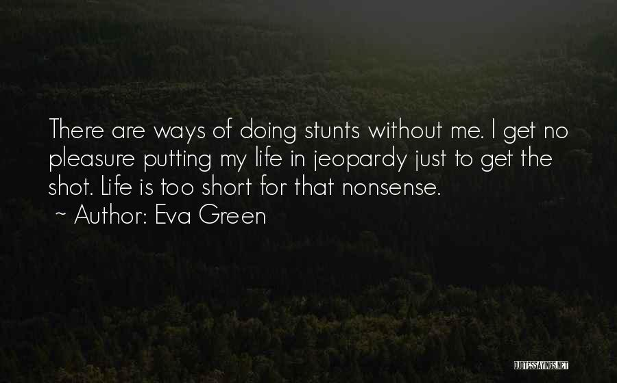 Life Is Too Short For Quotes By Eva Green