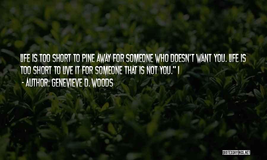 Life Is Too Short For Quotes By Genevieve D. Woods