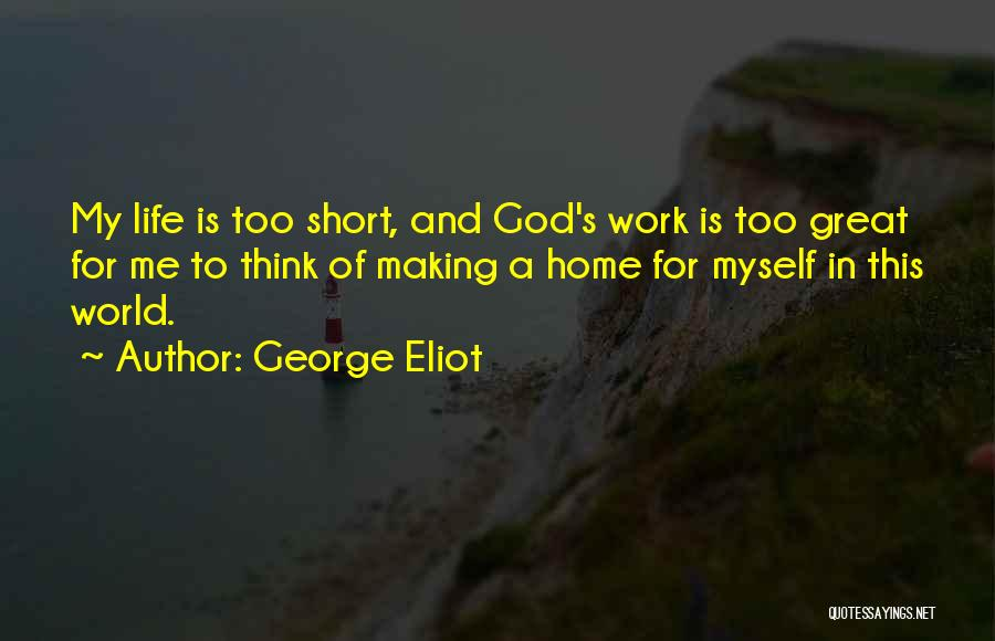 Life Is Too Short For Quotes By George Eliot