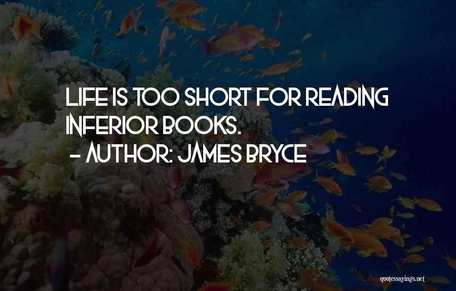 Life Is Too Short For Quotes By James Bryce