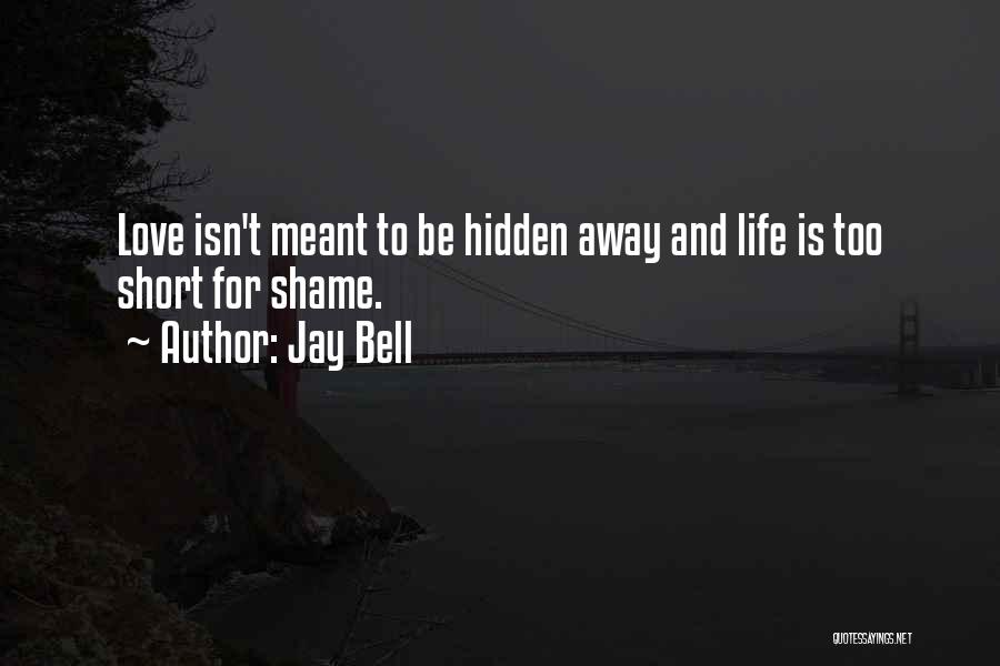 Life Is Too Short For Quotes By Jay Bell