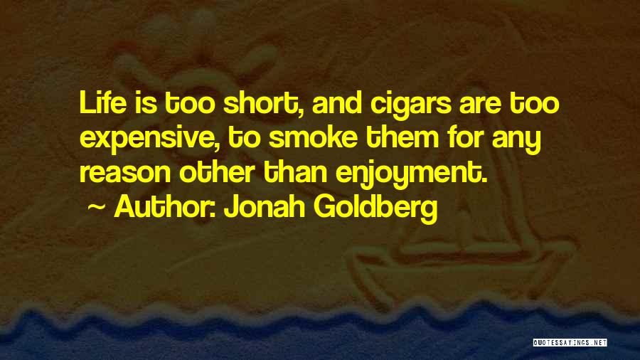 Life Is Too Short For Quotes By Jonah Goldberg