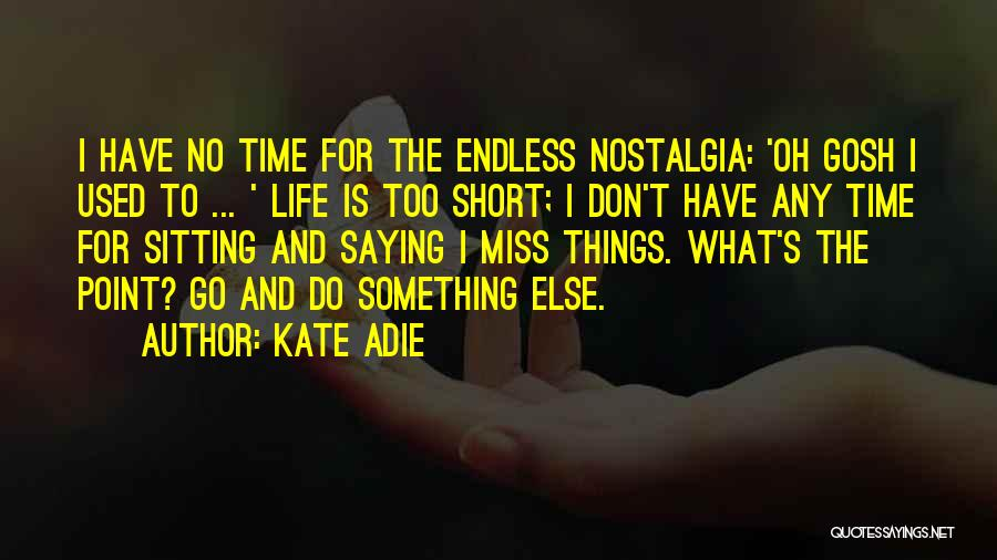 Life Is Too Short For Quotes By Kate Adie