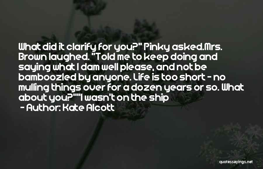 Life Is Too Short For Quotes By Kate Alcott