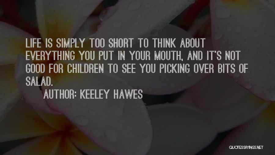 Life Is Too Short For Quotes By Keeley Hawes