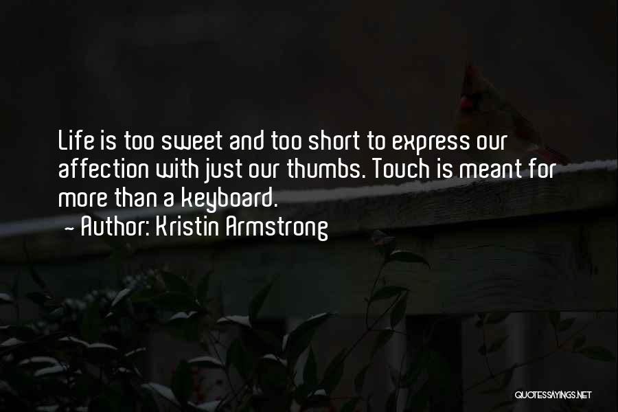 Life Is Too Short For Quotes By Kristin Armstrong