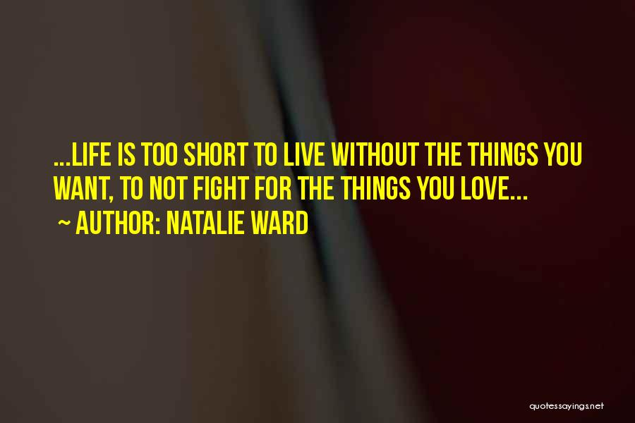 Life Is Too Short For Quotes By Natalie Ward
