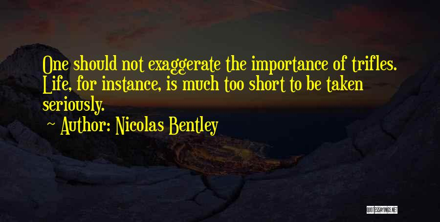Life Is Too Short For Quotes By Nicolas Bentley