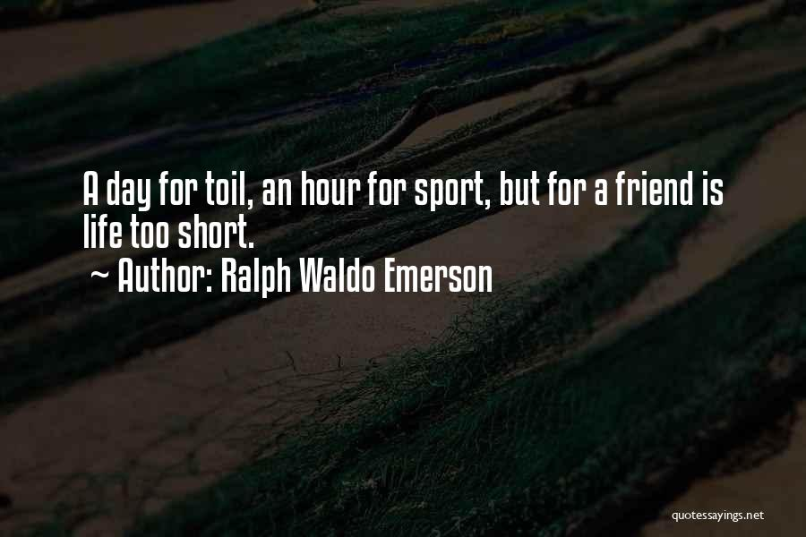 Life Is Too Short For Quotes By Ralph Waldo Emerson