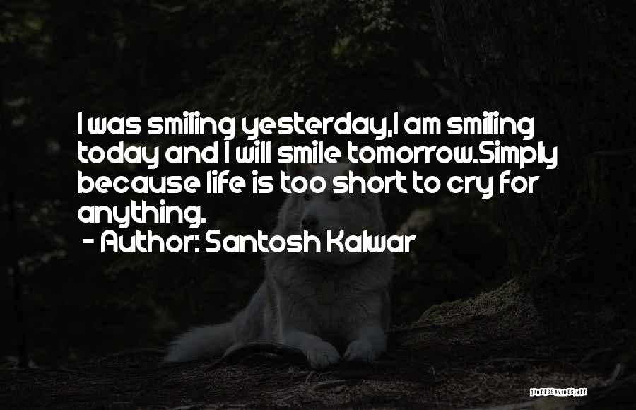 Life Is Too Short For Quotes By Santosh Kalwar