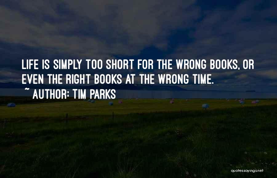 Life Is Too Short For Quotes By Tim Parks
