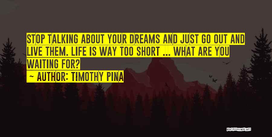 Life Is Too Short For Quotes By Timothy Pina