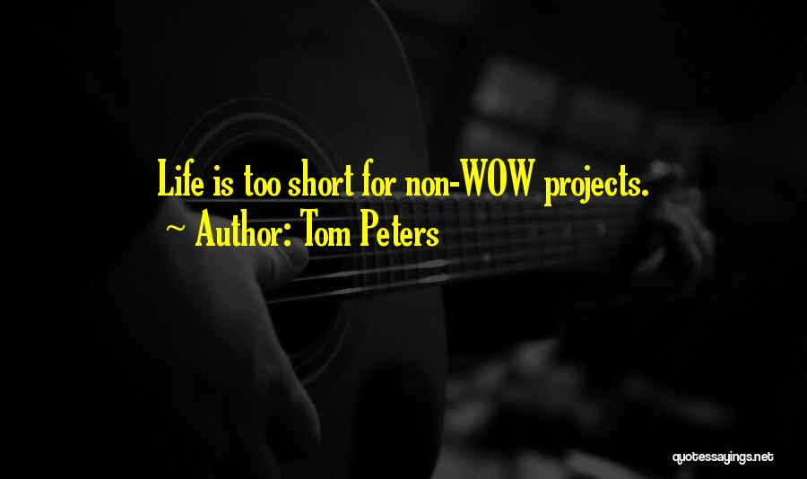 Life Is Too Short For Quotes By Tom Peters