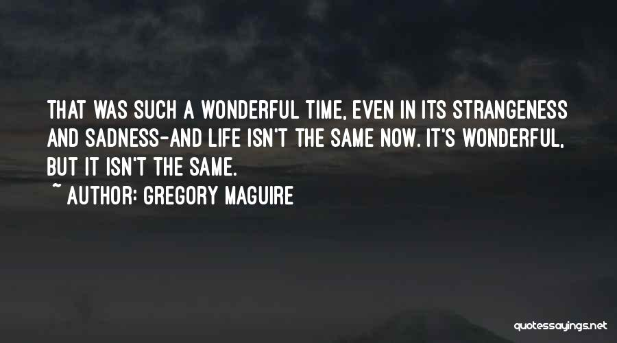 Life Isn't The Same Without You Quotes By Gregory Maguire