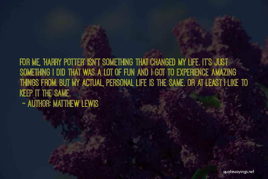 Life Isn't The Same Without You Quotes By Matthew Lewis