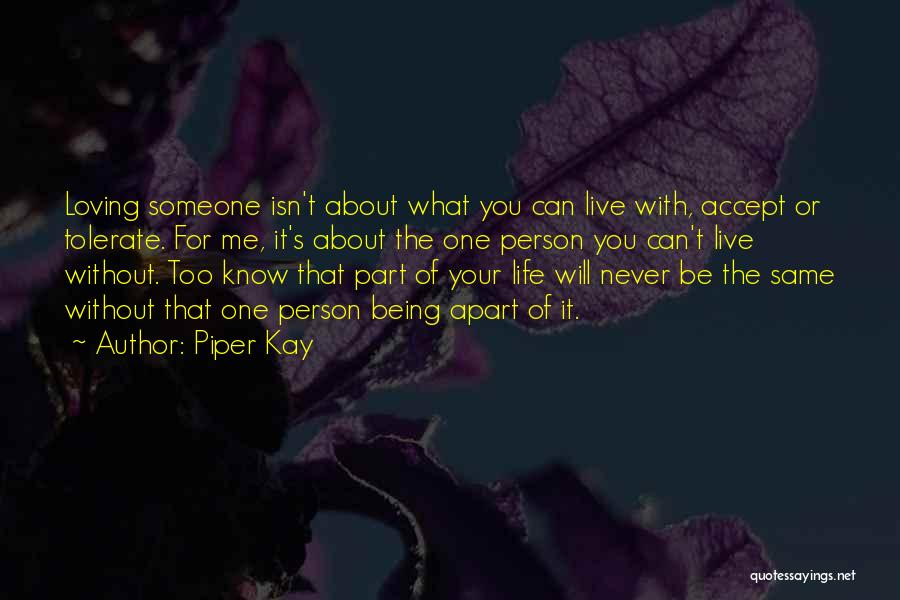 Life Isn't The Same Without You Quotes By Piper Kay
