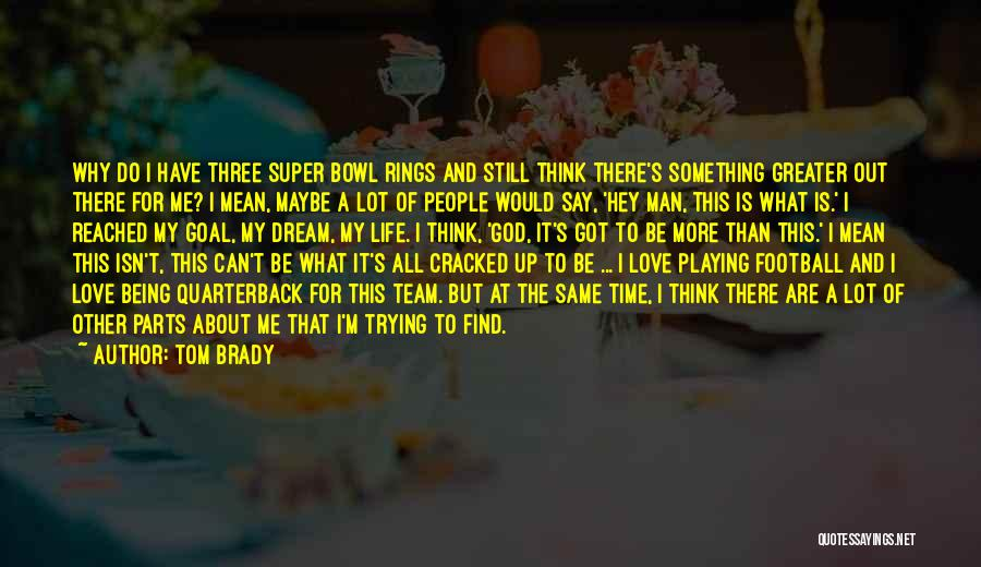 Life Isn't The Same Without You Quotes By Tom Brady