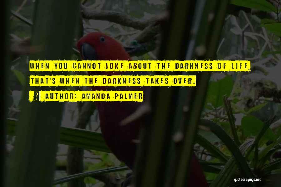 Life Joke Quotes By Amanda Palmer