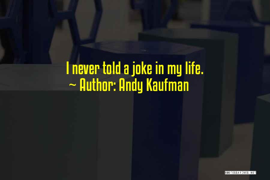 Life Joke Quotes By Andy Kaufman