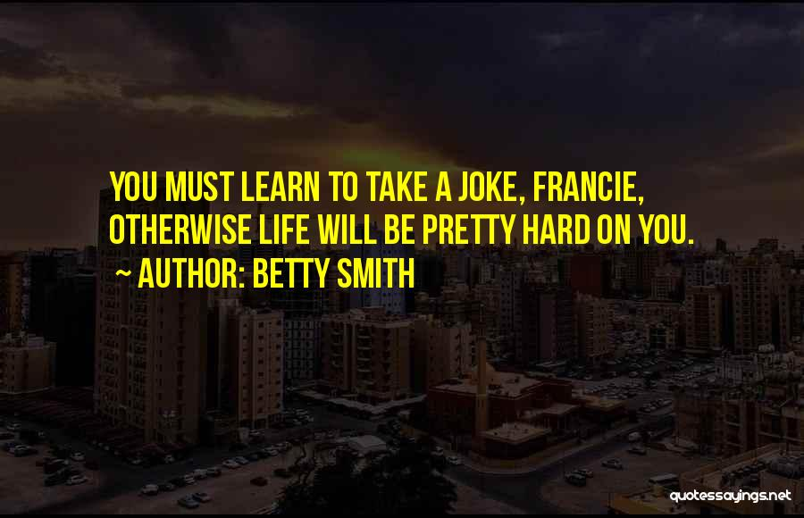 Life Joke Quotes By Betty Smith