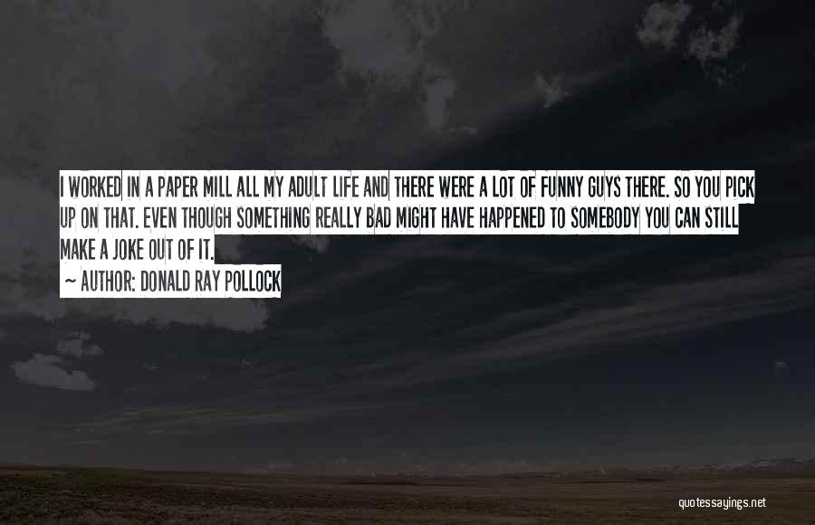 Life Joke Quotes By Donald Ray Pollock