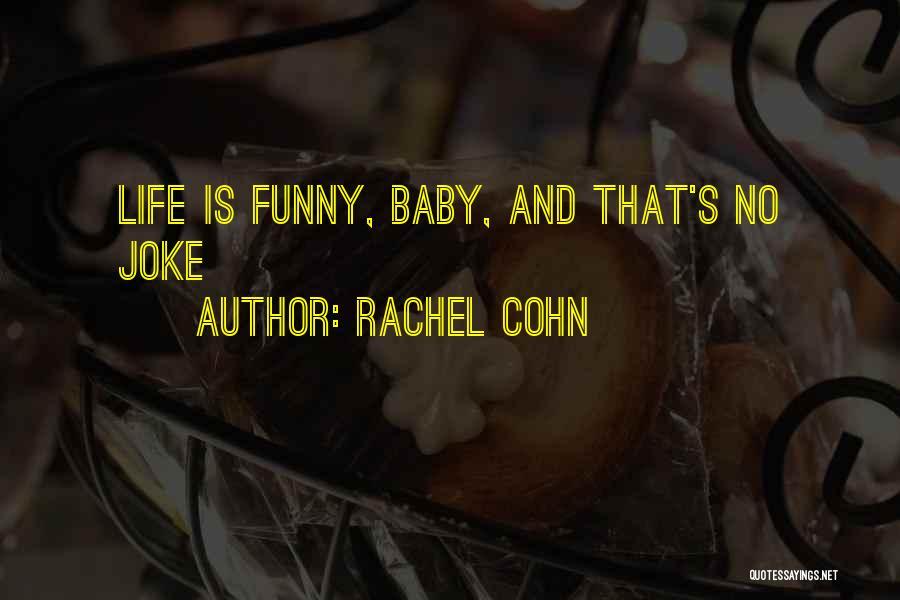 Life Joke Quotes By Rachel Cohn