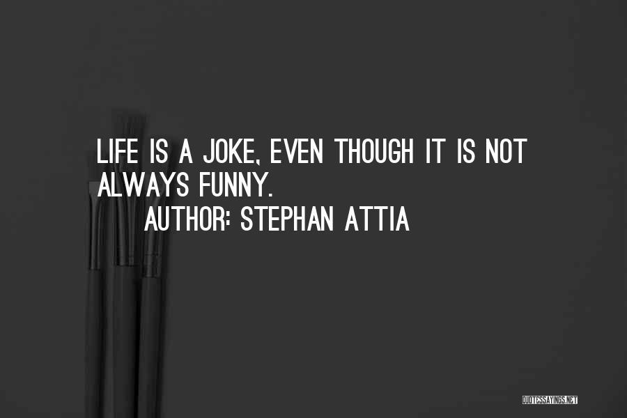 Life Joke Quotes By Stephan Attia