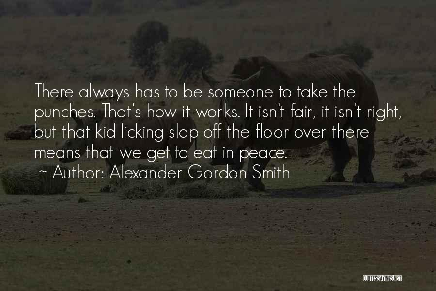 Life Just Isn't Fair Quotes By Alexander Gordon Smith