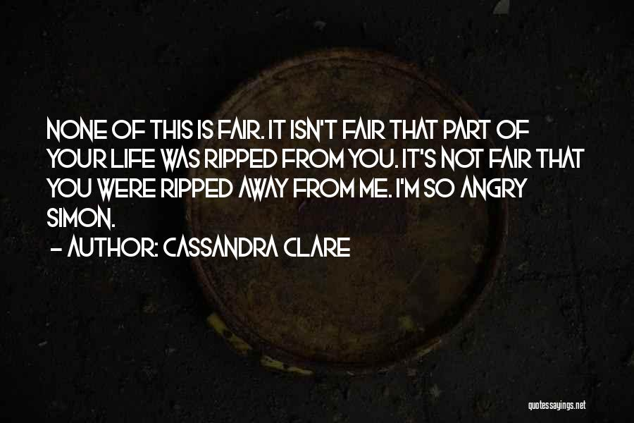 Life Just Isn't Fair Quotes By Cassandra Clare